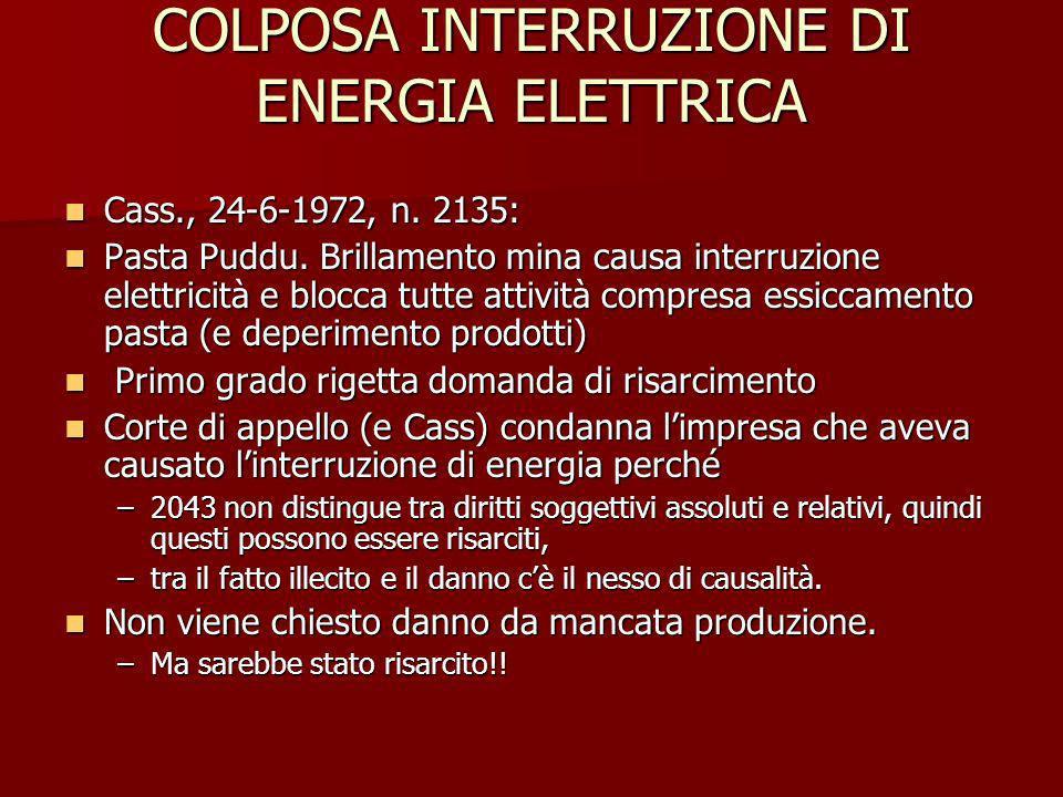 COLPOSA INTERRUZIONE DI ENERGIA ELETTRICA Cass., 24-6-1972, n. 2135: Cass., 24-6-1972, n. 2135: Pasta Puddu. Brillamento mina causa interruzione elett