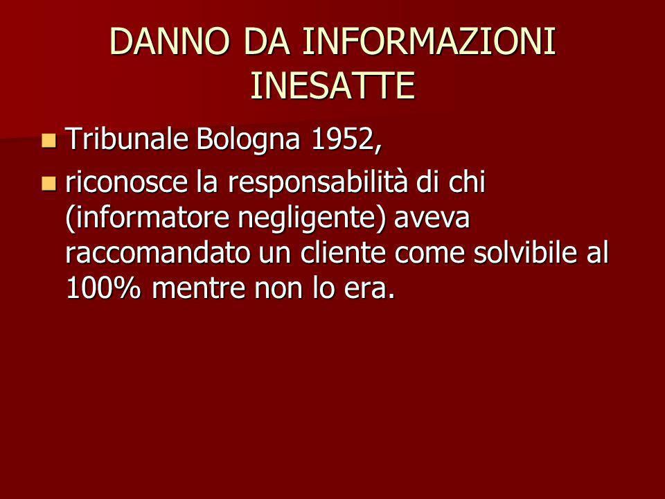 DANNO DA INFORMAZIONI INESATTE Tribunale Bologna 1952, Tribunale Bologna 1952, riconosce la responsabilità di chi (informatore negligente) aveva racco