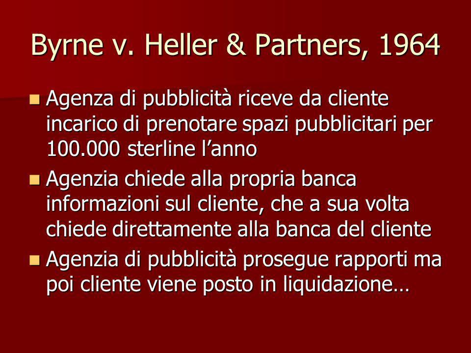 Byrne v. Heller & Partners, 1964 Agenza di pubblicità riceve da cliente incarico di prenotare spazi pubblicitari per 100.000 sterline lanno Agenza di