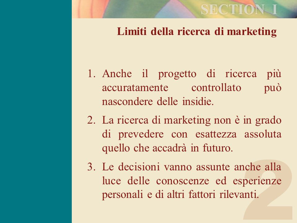 2 Limiti della ricerca di marketing 1.Anche il progetto di ricerca più accuratamente controllato può nascondere delle insidie. 2.La ricerca di marketi