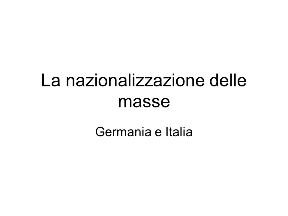La nazionalizzazione delle masse Germania e Italia