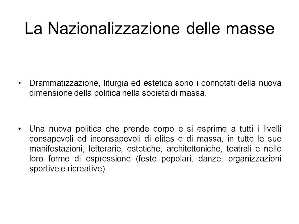 La Nazionalizzazione delle masse Drammatizzazione, liturgia ed estetica sono i connotati della nuova dimensione della politica nella società di massa.
