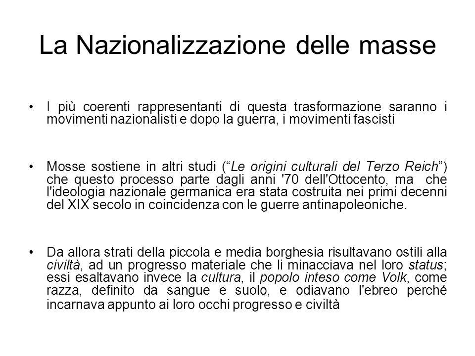 La Nazionalizzazione delle masse I più coerenti rappresentanti di questa trasformazione saranno i movimenti nazionalisti e dopo la guerra, i movimenti