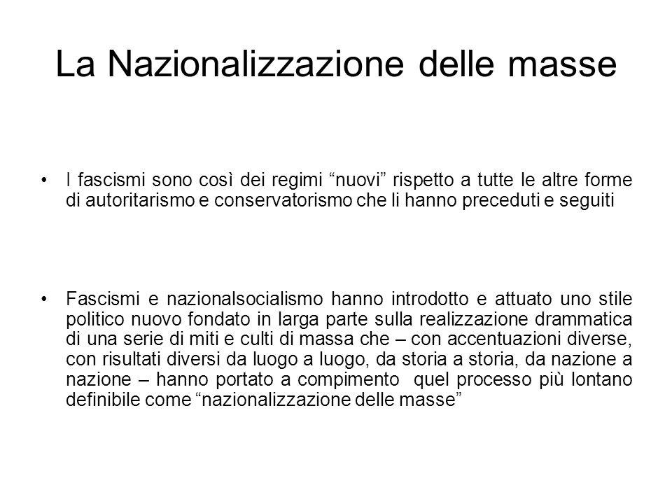 La Nazionalizzazione delle masse I fascismi sono così dei regimi nuovi rispetto a tutte le altre forme di autoritarismo e conservatorismo che li hanno