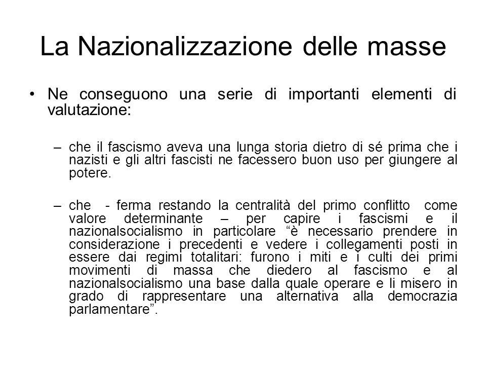 La Nazionalizzazione delle masse Ne conseguono una serie di importanti elementi di valutazione: –che il fascismo aveva una lunga storia dietro di sé p