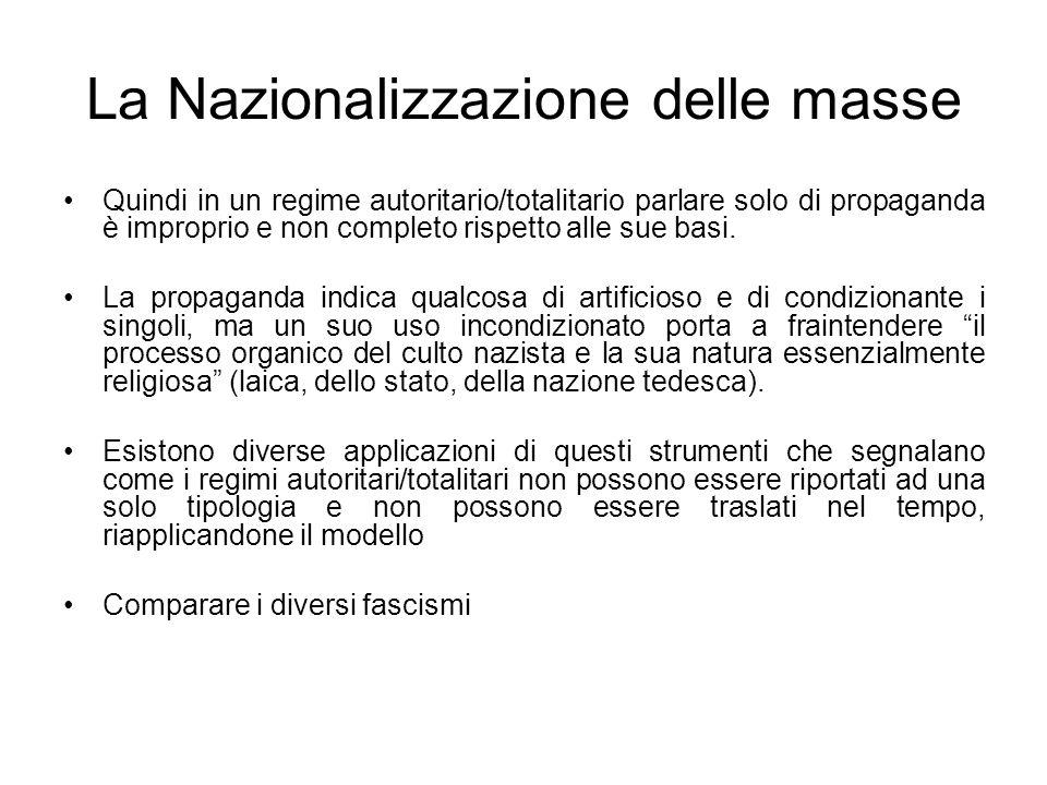 La Nazionalizzazione delle masse Quindi in un regime autoritario/totalitario parlare solo di propaganda è improprio e non completo rispetto alle sue b