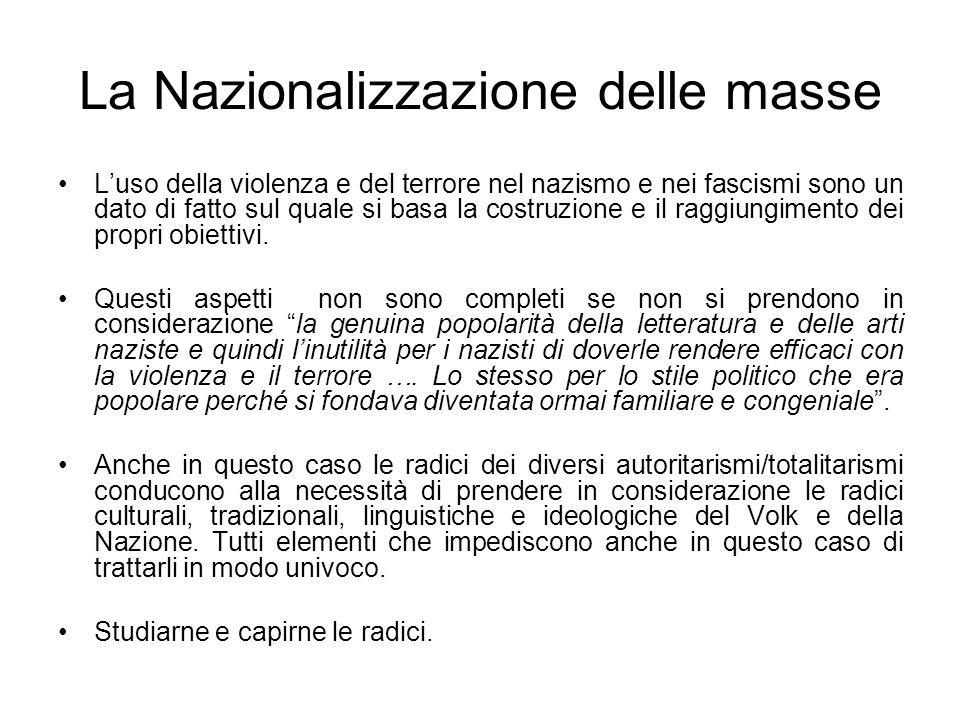 La Nazionalizzazione delle masse Luso della violenza e del terrore nel nazismo e nei fascismi sono un dato di fatto sul quale si basa la costruzione e