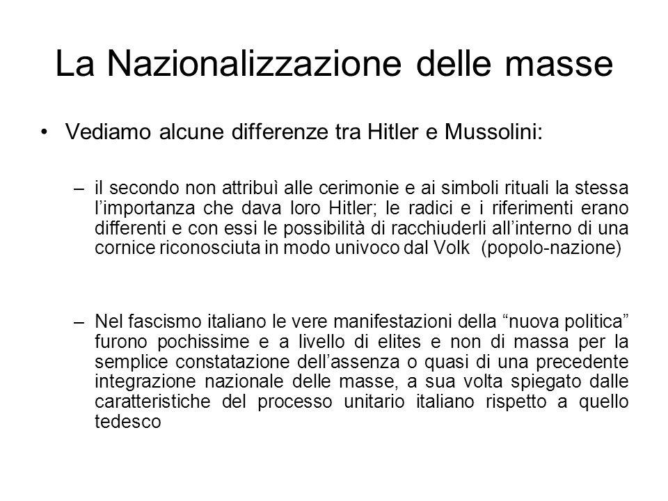La Nazionalizzazione delle masse Vediamo alcune differenze tra Hitler e Mussolini: –il secondo non attribuì alle cerimonie e ai simboli rituali la ste