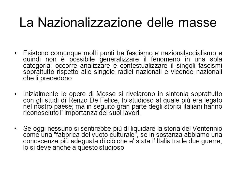 La Nazionalizzazione delle masse Esistono comunque molti punti tra fascismo e nazionalsocialismo e quindi non è possibile generalizzare il fenomeno in