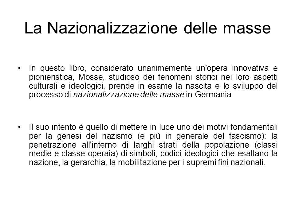 La Nazionalizzazione delle masse In questo libro, considerato unanimemente un'opera innovativa e pionieristica, Mosse, studioso dei fenomeni storici n