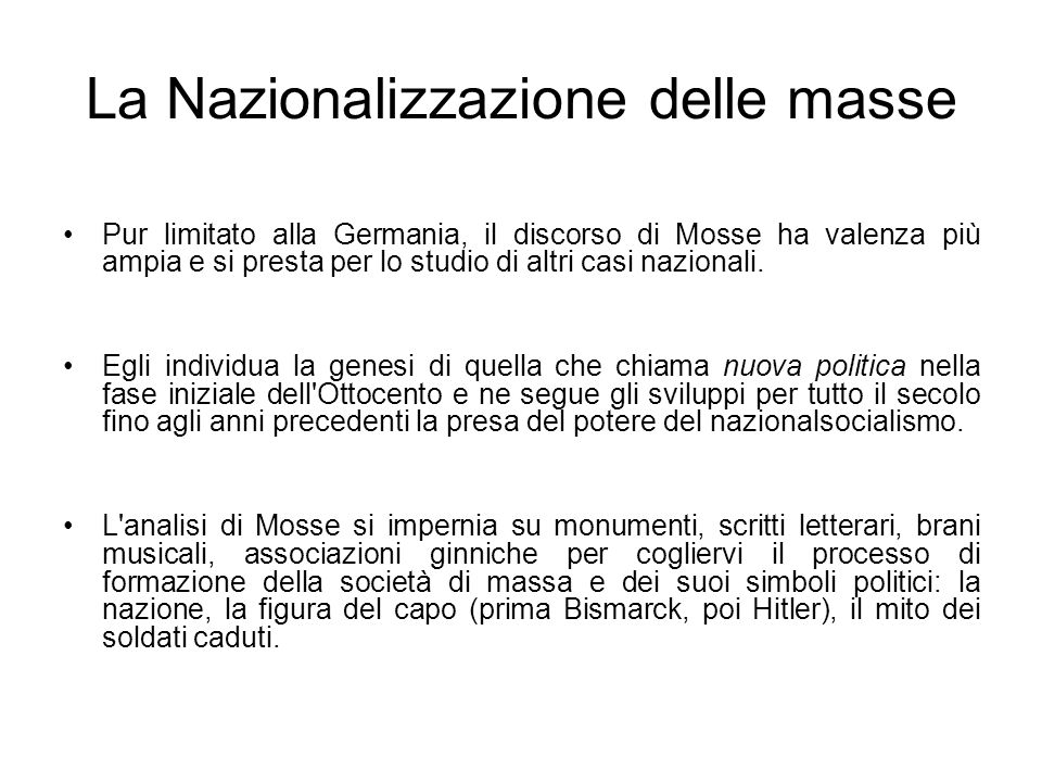 La Nazionalizzazione delle masse Pur limitato alla Germania, il discorso di Mosse ha valenza più ampia e si presta per lo studio di altri casi naziona