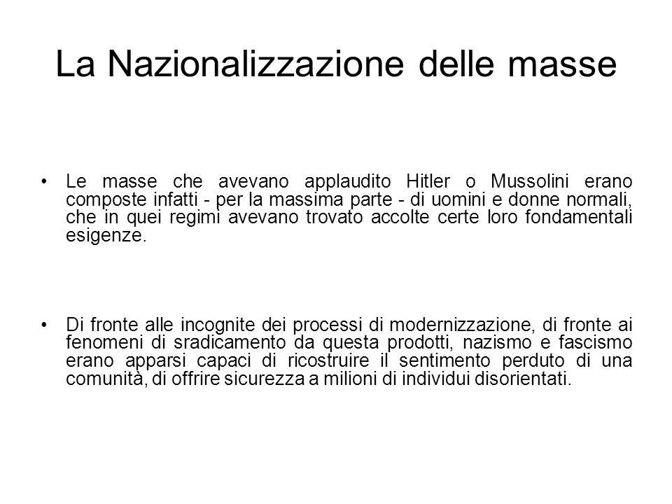 La Nazionalizzazione delle masse Le masse che avevano applaudito Hitler o Mussolini erano composte infatti - per la massima parte - di uomini e donne
