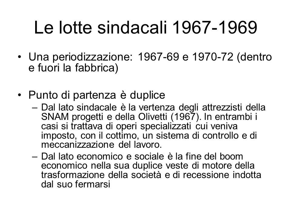 Le lotte sindacali 1967-1969 Una periodizzazione: 1967-69 e 1970-72 (dentro e fuori la fabbrica) Punto di partenza è duplice –Dal lato sindacale è la