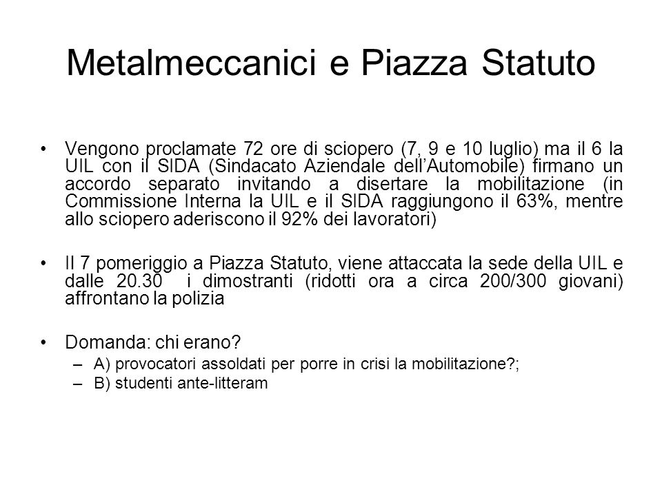 Metalmeccanici e Piazza Statuto Vengono proclamate 72 ore di sciopero (7, 9 e 10 luglio) ma il 6 la UIL con il SIDA (Sindacato Aziendale dellAutomobil