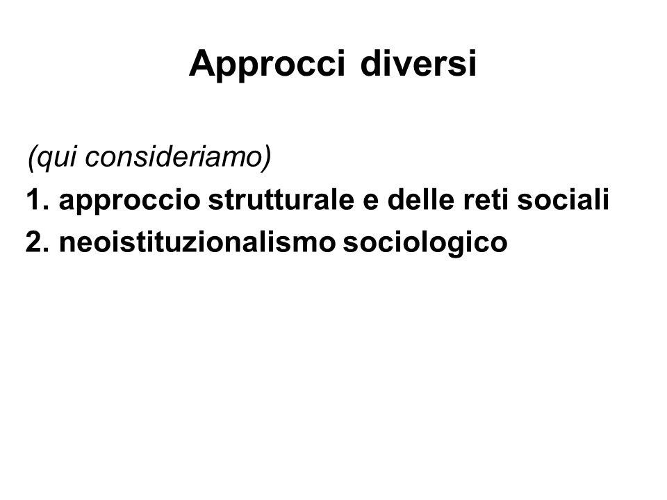 Approcci diversi (qui consideriamo) 1. approccio strutturale e delle reti sociali 2. neoistituzionalismo sociologico