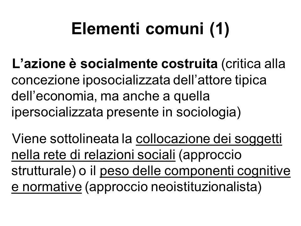 Elementi comuni (1) Lazione è socialmente costruita (critica alla concezione iposocializzata dellattore tipica delleconomia, ma anche a quella ipersoc