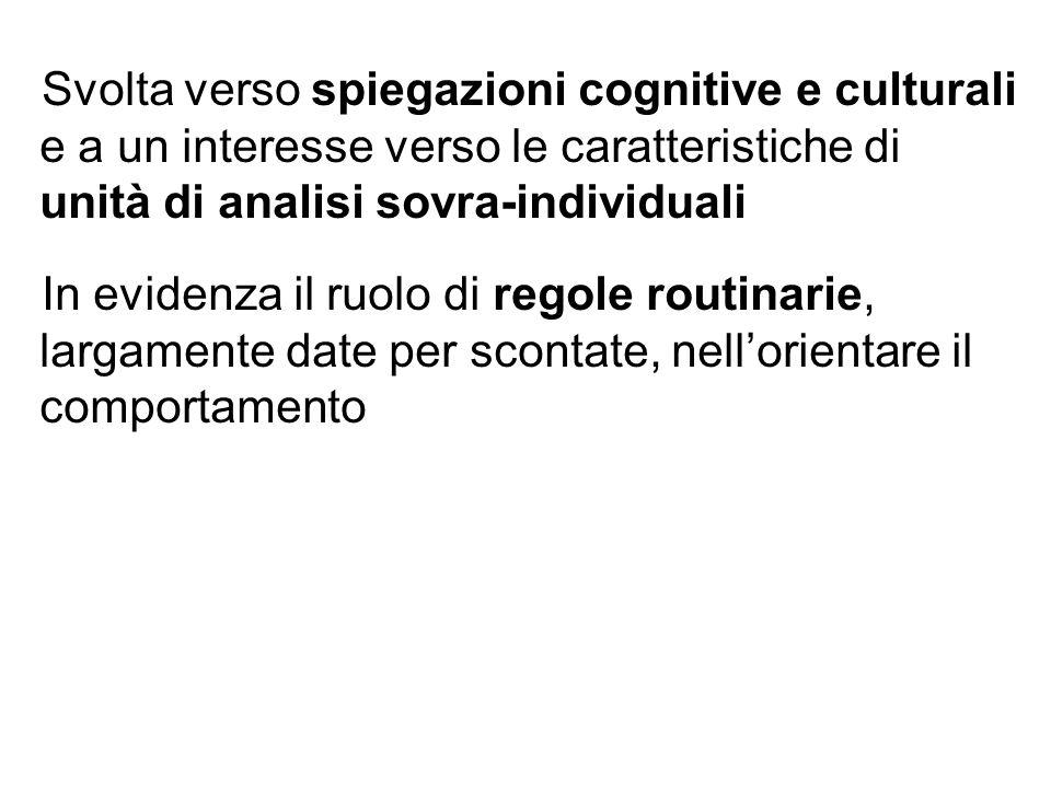Svolta verso spiegazioni cognitive e culturali e a un interesse verso le caratteristiche di unità di analisi sovra-individuali In evidenza il ruolo di