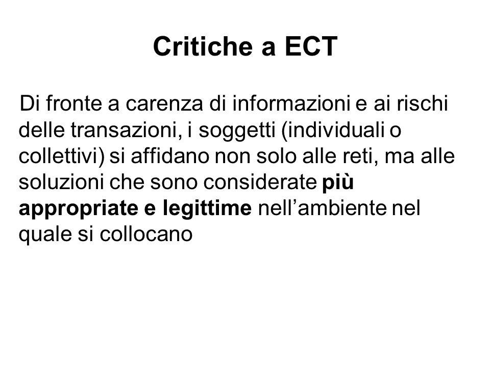 Critiche a ECT Di fronte a carenza di informazioni e ai rischi delle transazioni, i soggetti (individuali o collettivi) si affidano non solo alle reti
