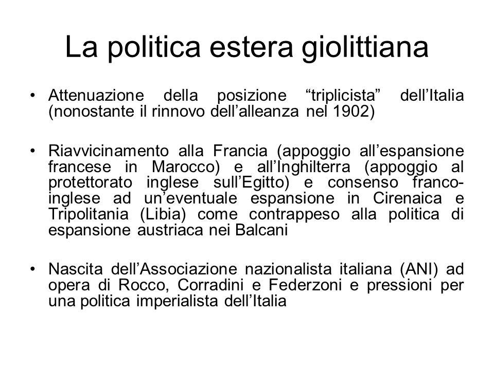 La politica estera giolittiana Attenuazione della posizione triplicista dellItalia (nonostante il rinnovo dellalleanza nel 1902) Riavvicinamento alla