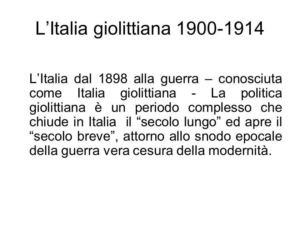 LItalia giolittiana 1900-1914 LItalia dal 1898 alla guerra – conosciuta come Italia giolittiana - La politica giolittiana è un periodo complesso che c