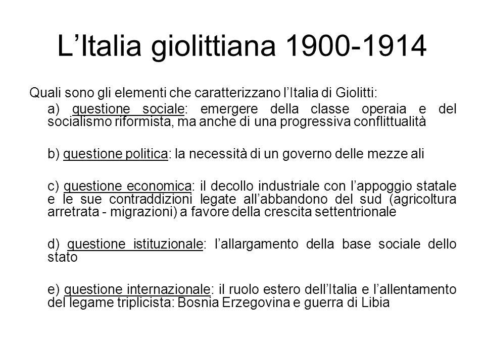 LItalia giolittiana 1900-1914 Quali sono gli elementi che caratterizzano lItalia di Giolitti: a) questione sociale: emergere della classe operaia e de