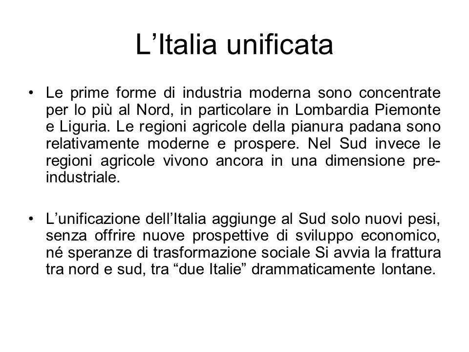 LItalia unificata Le prime forme di industria moderna sono concentrate per lo più al Nord, in particolare in Lombardia Piemonte e Liguria. Le regioni