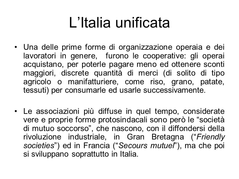 LItalia unificata Una delle prime forme di organizzazione operaia e dei lavoratori in genere, furono le cooperative: gli operai acquistano, per poterl