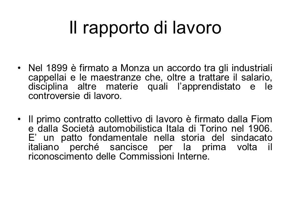 Il rapporto di lavoro Nel 1899 è firmato a Monza un accordo tra gli industriali cappellai e le maestranze che, oltre a trattare il salario, disciplina