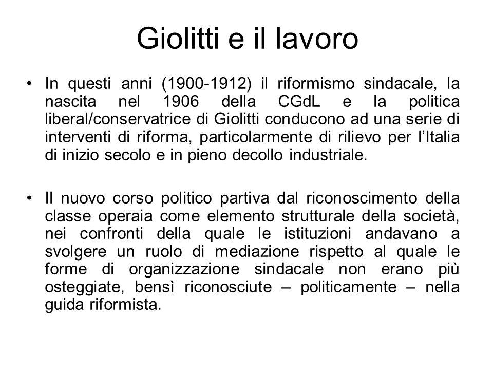 Giolitti e il lavoro In questi anni (1900-1912) il riformismo sindacale, la nascita nel 1906 della CGdL e la politica liberal/conservatrice di Giolitt