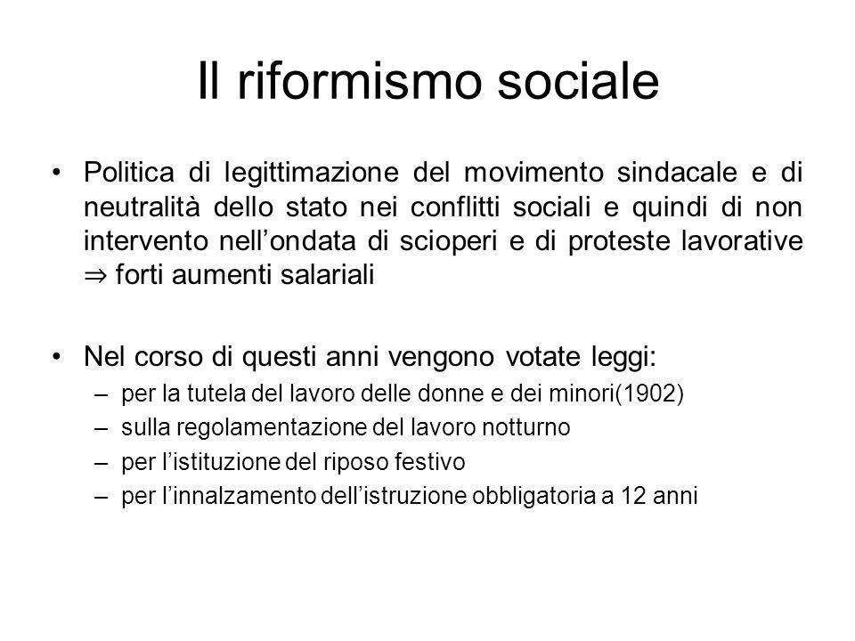 Il riformismo sociale Successivamente vennero introdotte: –lassicurazione contro gli infortuni, –forme di tutela pensionistica e ed assistenziale –gli Uffici del Lavoro.