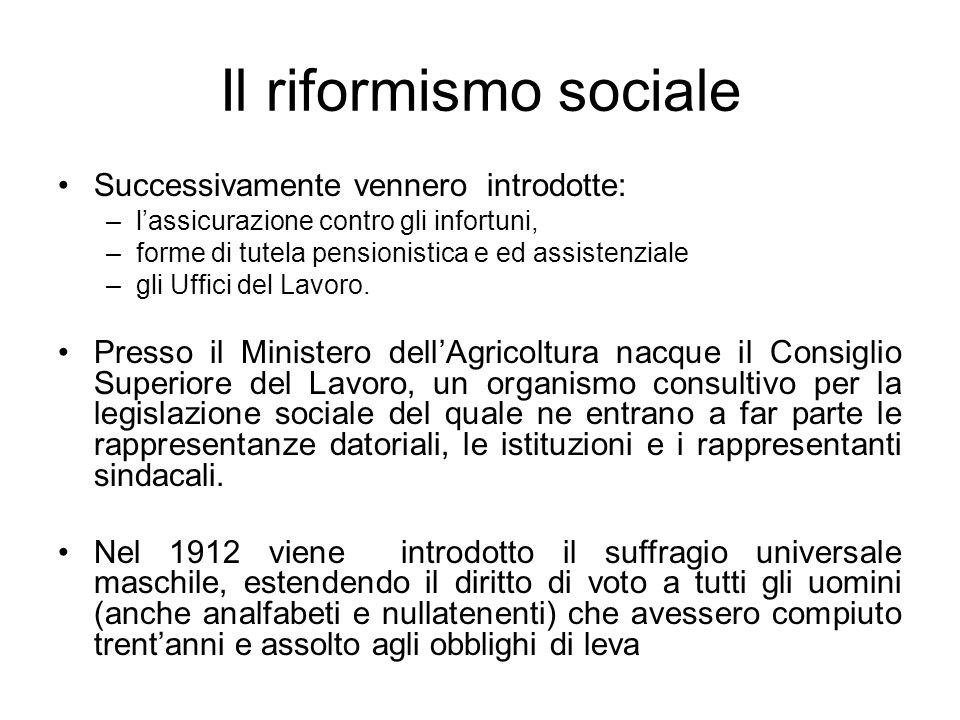 Il riformismo sociale Successivamente vennero introdotte: –lassicurazione contro gli infortuni, –forme di tutela pensionistica e ed assistenziale –gli