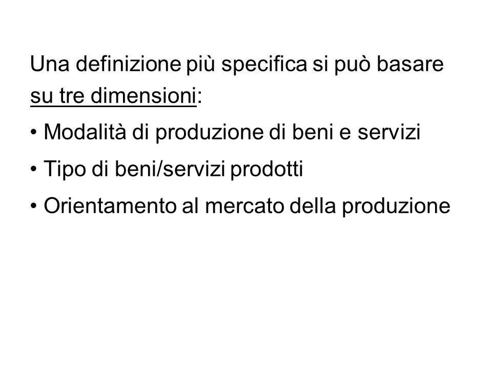 Una definizione più specifica si può basare su tre dimensioni: Modalità di produzione di beni e servizi Tipo di beni/servizi prodotti Orientamento al