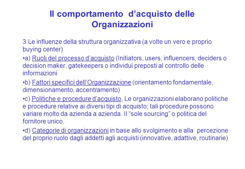 Il comportamento dacquisto delle Organizzazioni 3.Le influenze della struttura organizzativa (a volte un vero e proprio buying center) a) Ruoli del pr
