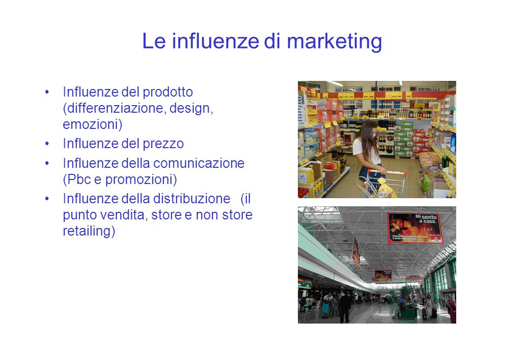 Le influenze di marketing Influenze del prodotto (differenziazione, design, emozioni) Influenze del prezzo Influenze della comunicazione (Pbc e promoz