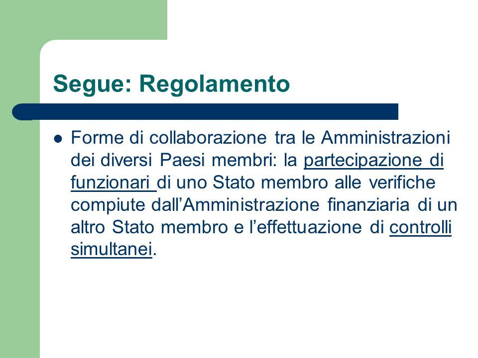 Segue: Regolamento Forme di collaborazione tra le Amministrazioni dei diversi Paesi membri: la partecipazione di funzionari di uno Stato membro alle v