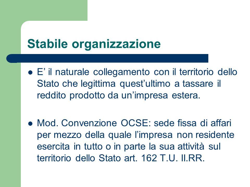 Stabile organizzazione E il naturale collegamento con il territorio dello Stato che legittima questultimo a tassare il reddito prodotto da unimpresa e