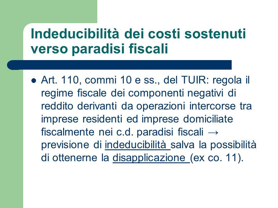 Indeducibilità dei costi sostenuti verso paradisi fiscali Art. 110, commi 10 e ss., del TUIR: regola il regime fiscale dei componenti negativi di redd