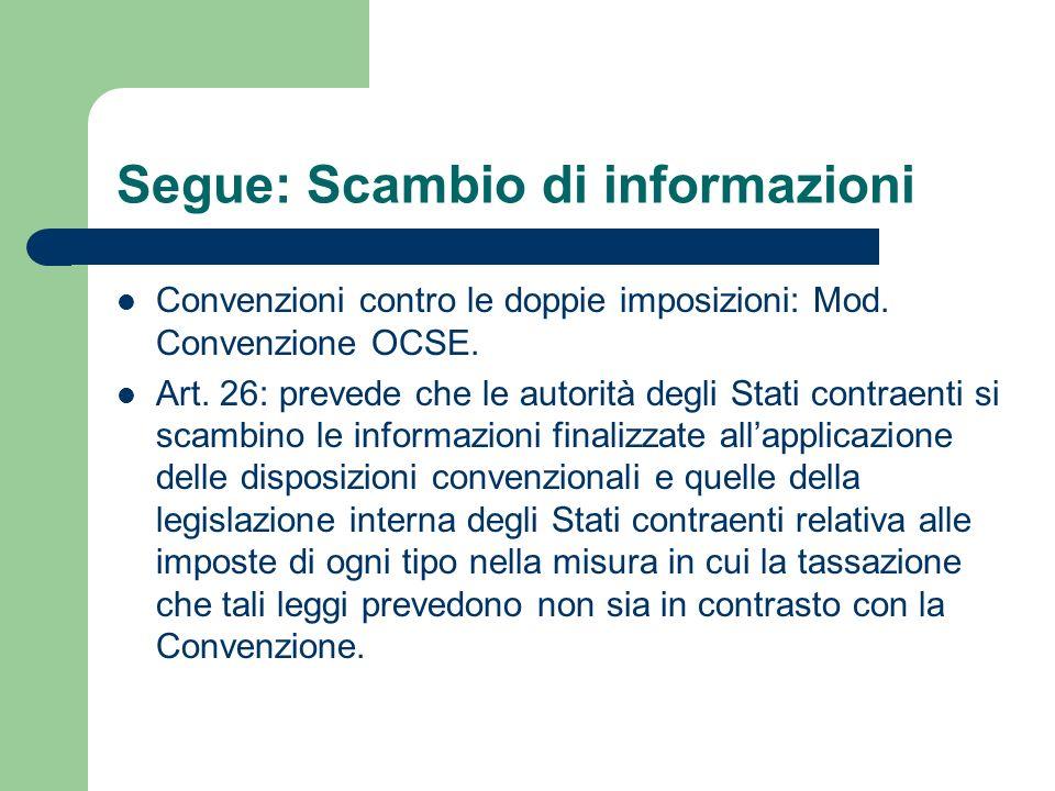 Segue: Scambio di informazioni Convenzioni contro le doppie imposizioni: Mod. Convenzione OCSE. Art. 26: prevede che le autorità degli Stati contraent