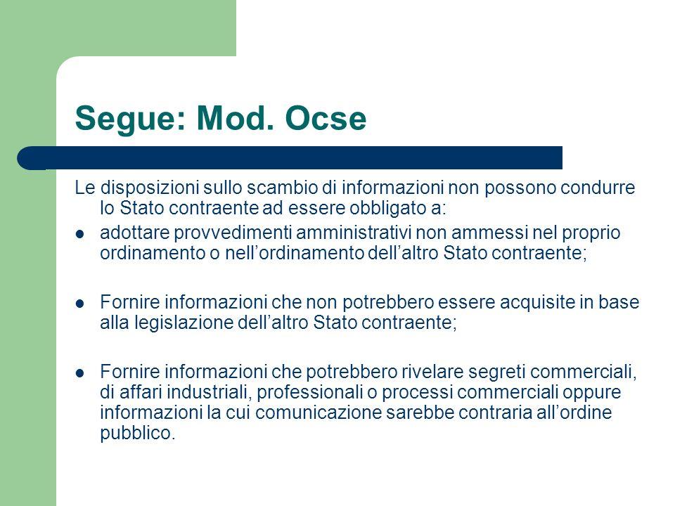 Segue: Mod. Ocse Le disposizioni sullo scambio di informazioni non possono condurre lo Stato contraente ad essere obbligato a: adottare provvedimenti