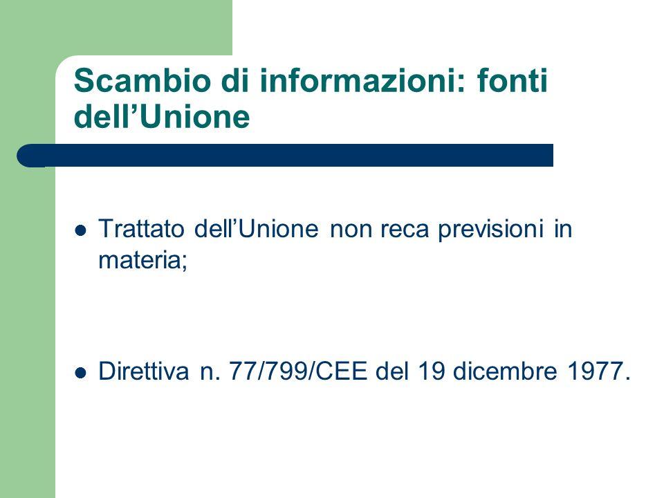 Scambio di informazioni: fonti dellUnione Trattato dellUnione non reca previsioni in materia; Direttiva n. 77/799/CEE del 19 dicembre 1977.
