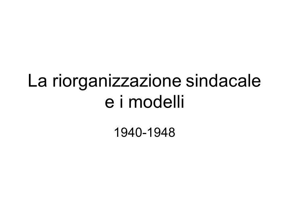 La riorganizzazione sindacale e i modelli 1940-1948