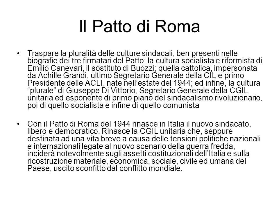 Il Patto di Roma Traspare la pluralità delle culture sindacali, ben presenti nelle biografie dei tre firmatari del Patto: la cultura socialista e rifo