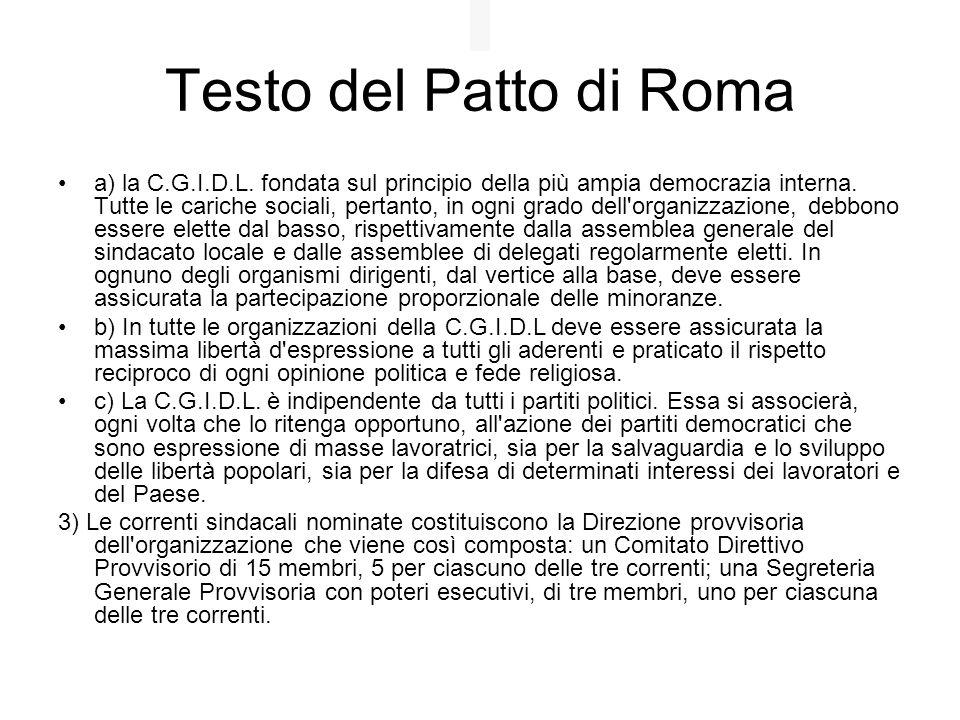 Testo del Patto di Roma a) la C.G.I.D.L. fondata sul principio della più ampia democrazia interna. Tutte le cariche sociali, pertanto, in ogni grado d