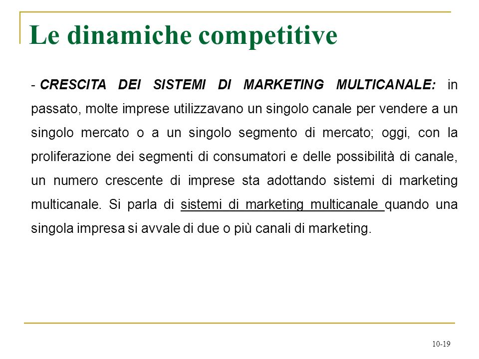 10-19 - CRESCITA DEI SISTEMI DI MARKETING MULTICANALE: in passato, molte imprese utilizzavano un singolo canale per vendere a un singolo mercato o a u