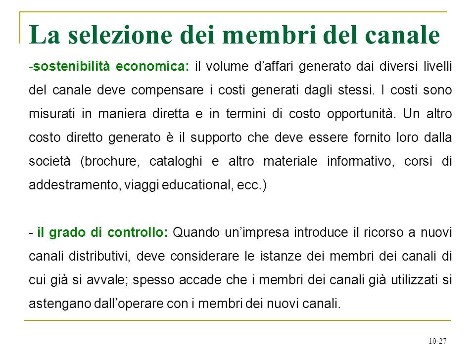 10-27 La selezione dei membri del canale -sostenibilità economica: il volume daffari generato dai diversi livelli del canale deve compensare i costi g