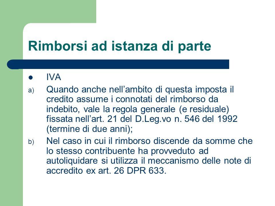 Rimborsi ad istanza di parte IVA a) Quando anche nellambito di questa imposta il credito assume i connotati del rimborso da indebito, vale la regola generale (e residuale) fissata nellart.