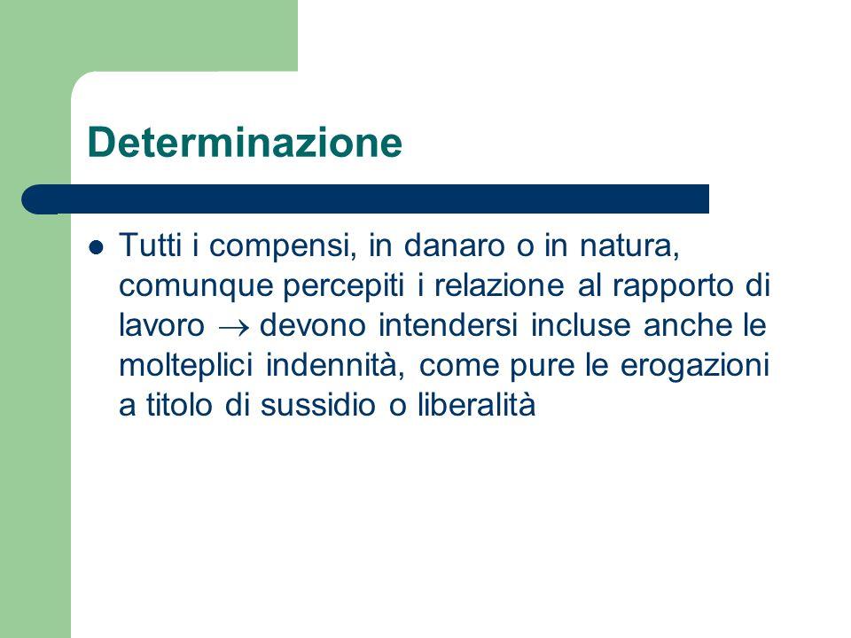 Segue: Determinazione Non concorrono a formare il reddito: I contributi previdenziali obbligatori per legge; I servizi di mensa aziendale e le prestazioni sostitutive (es.