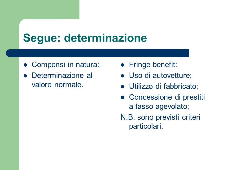 Segue: determinazione Compensi in natura: Determinazione al valore normale. Fringe benefit: Uso di autovetture; Utilizzo di fabbricato; Concessione di