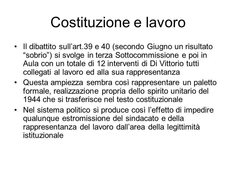 Costituzione e lavoro Il dibattito sullart.39 e 40 (secondo Giugno un risultato sobrio) si svolge in terza Sottocommissione e poi in Aula con un total