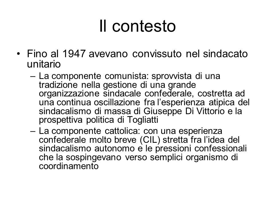Il contesto Fino al 1947 avevano convissuto nel sindacato unitario –La componente comunista: sprovvista di una tradizione nella gestione di una grande